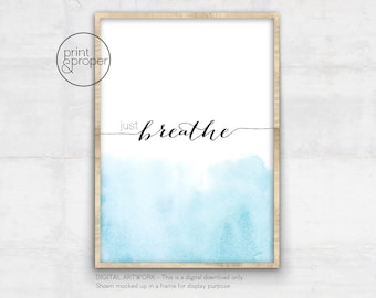 Just Breathe --- On Trend Quote Wall Art Print Printable - DIGITAL DOWNLOAD