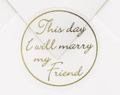 50 This Day I Will Marry My Friend Wedding Envelope Seal Stickers, Wedding Envelope Seal Stickers Shiny Metallic Gold Words, Clear Stickers