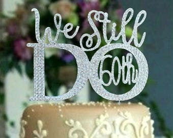 60TH OR 50TH Anniversary Party. Wedding Cake Topper. We Still Do 60th. Cake Decoration Party supplies