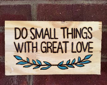 Do Small Things With Great Love Woodburned Sign