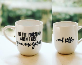 In The Morning When I Rise Give Me Jesus & Coffee Mug