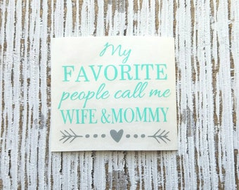 My Favorite People Call me Wife & Mommy Decal | Blessed momma decal | Mom decal | coffee cup decal | car decal | Wife decal | Yeti decal