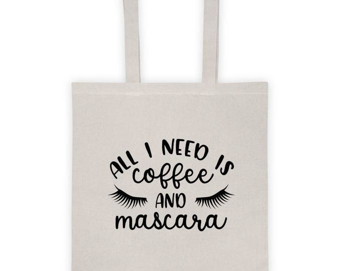 """Tote Bag """"All I Need Is Coffee and Mascara"""""""