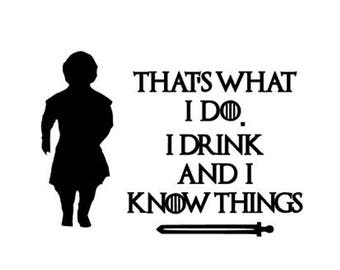 Tyrion Lannister, Game of Thrones Sticker, That's What I Do I Drink And I Know Things, Game Of Thrones Gift, Game Of Thrones Yeti Sticker