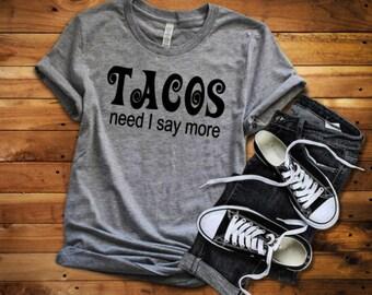 Tacos need I say more- Tacos shirts- Food Shirt - Taco t-shirt - Cinco De Mao Shirt - Taco Tuesday - Enid and Elle