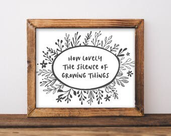 How Lovely The Silence Of Growing Things - Garden Quote Print - Black and White Farmhouse Print - Gardener Gift - Botanical Print - Plants