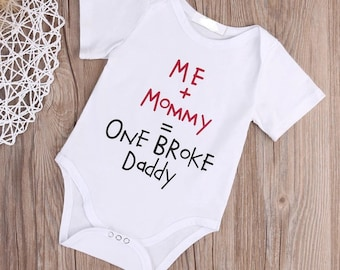 Me +  Mommy = One Broke Daddy  Infant Bodysuit