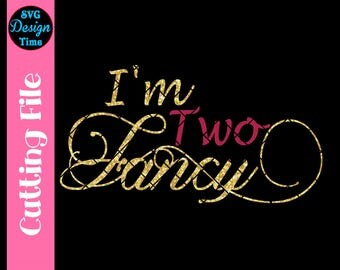 I'm Two Fancy SVG - Second Birthday SVG - 2nd Birthday Cut File for Girl - Cricut Cut File - 2nd Birthday Shirt File - Clipart - PNG File