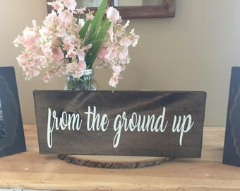 From the ground up/ dan & shay/ wedding song lyrics/ wood sign