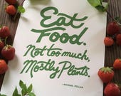 Eat Food. Not too much. Mostly Plants // Michael Pollan quote // Art Print, 8.5 x 11 // Screenprinted // Kitchen Art // Foodie quotes