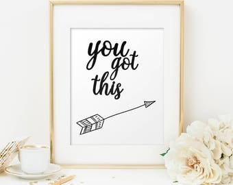Inspirational Print You got this Printable Art Motivational Poster Digital Download Wall Art instant download printable art print art