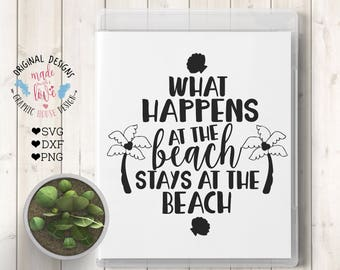 beach svg, summer cutting file, what happens at the beach stays at the beach, summer t-shirt design, summer heat transfer, vacation svg