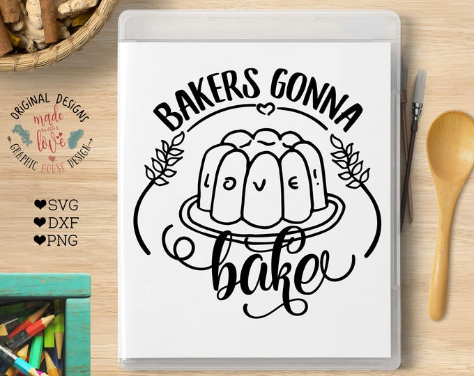 Bakers Gonna Bake Cut File & Kitchen Printable in SVG, DXF, PNG, Kitchen Cut File, Baking Printable, Silhouette Cameo, Cricut, Cake svg