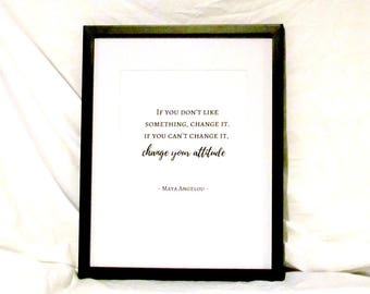 Maya Angelou Quote If You Don't Like Something Change It If You Can't Change It Change Your Attitude Instant Download