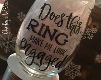 Does This Ring Make Me Look Engaged Wine Glass, Wine Glass, Funny Wine Glass, Custom Wine Glass, Personalized Wine Glass