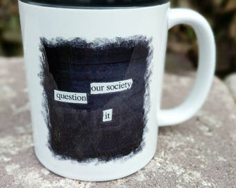 Blackout Poetry Mug, Our Society: Question It, Stay Woke, Woke, Activism, Speak Up, Peace