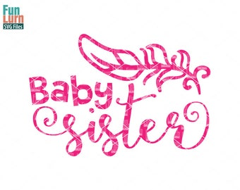 Baby sister svg, Little Sister, Baby, Birth Announcement, New born,  feather, Sister, sibling svg,  Family, Family svg, dxf, png, eps