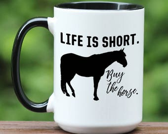 Life is Short mug, Buy the Horse coffee mug, horse lover gift, horse coffee mug, horse gift, equestrian mug, funny horse mug, custom cup