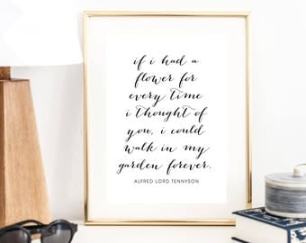 If I Had a Flower for Every Time I Thought of You, I Could Walk in My Garden Forever ... Alfred Lord Tennyson Quote Print