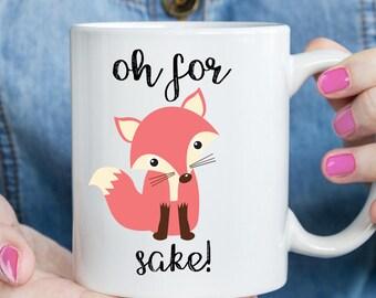 Oh For Fox Sake Mug, Funny fox gift (M862)