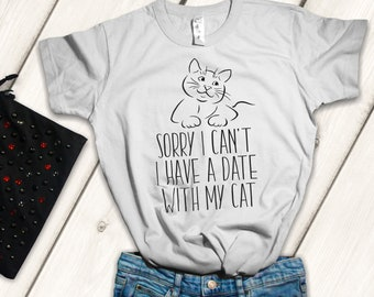 Cat shirt for women- Cat lovers gift - Cat Lady shirt - Cats owner - Funny women's t-shirt - Sorry I can't, I have a date with my cat