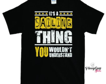 Sailing T shirt | Gift For Sailor | Boating T shirt | It's A Sailing Thing You Wouldn't Understand T shirt