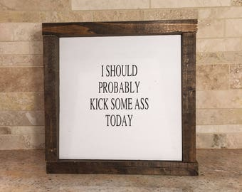 I should probably kick some a** today wood sign - fitness motivation - motivational sign - inspirational wood sign - go getter - achieve it