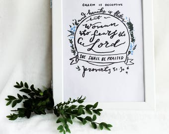 Charm is deceptive, and beauty is fleeting, but a woman who fears the Lord shall be praised - proverbs 31:30 print