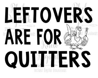 Leftovers are for quitters svg-Instant Digital Download