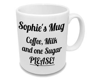 Coffee, Milk and one Sugar Please! * Mug With Your Name *