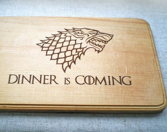 Game of Thrones Cutting Board Kitchen Chopping board Dinner is coming Wooden cutting board GOT Birthday Gift Housewarming Father's day gift