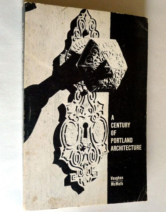 A Century of Portland Architecture 1968 by Thomas Vaughan & George McMath - Oregon Historical Society