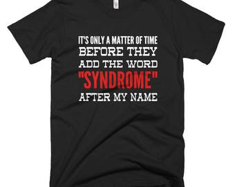 Syndrome After My Name Funny T-shirt