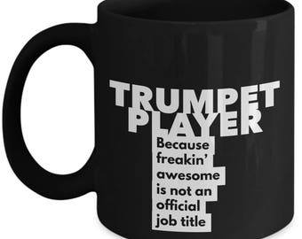 Trumpet Player because freakin' awesome is not an official job title - Unique Gift Black Coffee Mug