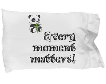 Every moment matters!- Pillow Case