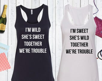 I'm Wild She's Sweet Together We're Trouble Matching Bachelorette Tank Tops.Bridesmaid Shirts.