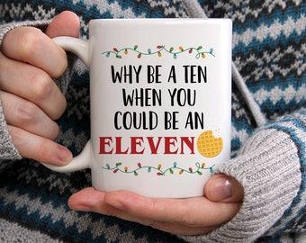 Stranger Things Mug, Why Be A Ten When You Could Be An Eleven Mug, Stranger Things Coffee Mug, Eleven Mug, Gift For Fans, Eleven Hopper