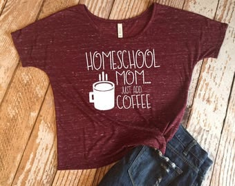 Homeschool Mom... Just add coffee ladies slouchy tee