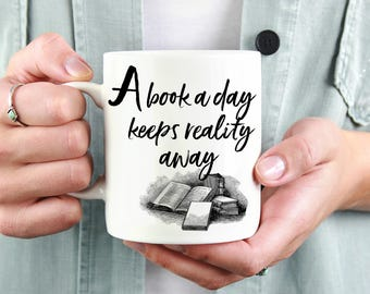 Book Lover Mug - Bookworm Mug - Gift for Book Lover - Bookish Gift - Library Mug - A book a day keeps reality away