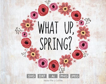 What Up, Spring? Floral Wreath - Cut File/Vector, Silhouette, Cricut, SVG, PNG, Clip Art, Download, Easter, Flowers, Roses, Peonies