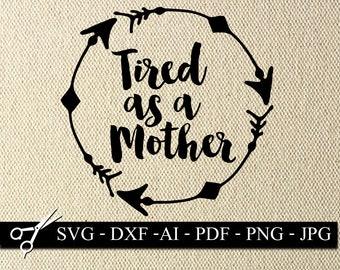 Tired as a mother SVG   funny mom SVG   funny mom T-shirt SVG   #momtruth svg   #momlife svg   mom cricut project   Baby shower svg