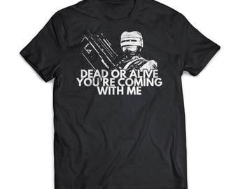 Dead Or Alive   Robocop   Gift   Shirt   T-Shirt   Robocop Shirt