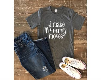 I make Mommy moves, Mom life shirt, mom shirt, wife shirt, maternity, wife mom boss shirt, customized shirt, gift for mom