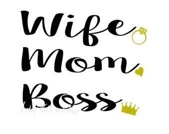 Wife. Mom. Boss. wife mom boss svg cut file, mommy svg, Mother's day svg, New mom svg, mother svg cut file, DIY cut file silhouette cricut
