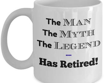 The Man the Myth The Legend has Retired - Retirement Going Away Gift Coffee or Tea Mug