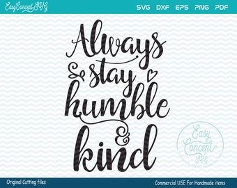 Always Stay Humble And Kind SVG File, Humble And Kind svg, instant download, eps, png, pdf Cut File, svg file, dxf Silhouette