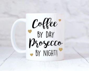 Coffee By Day Prosecco By Night Mug Prosecco Gift Prosecco Mug Coffee Mug