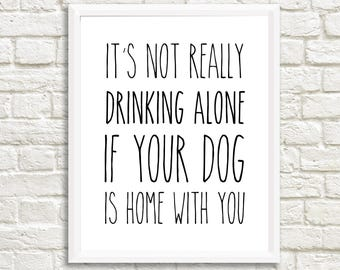 It's Not Drinking Alone if you Dog is with You - Funny Wine Dog Sign, 11x14 Home Decor Poster Sign, New Home Gift, Pet Love, Pets, Dog