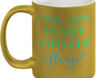 "Fun Gift for HIM! Trick Wording Mug ""I Will Love it when My Wife loses the honey-do list Forever&Always!"" 11 oz, Gold Ceramic Mug. Tea Cup"