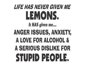 Life has never given me lemons decal, Offensive Humor decals, funny decals, funny life problems sticker